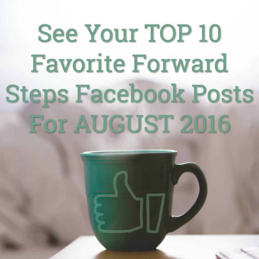 See your favorite Top 10 August 2016 Facebook Posts From Forward Steps #forwardsteps http://www.forwardstepsblog.com/top-10-august-2016-facebook-posts