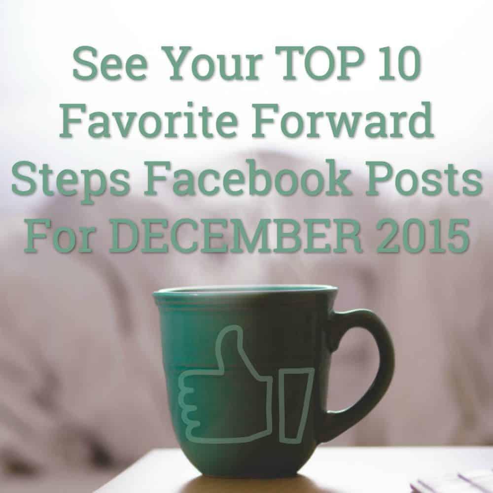 See your favorite Top 10 December 2015 Facebook Posts From Forward Steps #forwardsteps http://www.forwardstepsblog.com/top-10-december-2015-facebook-posts