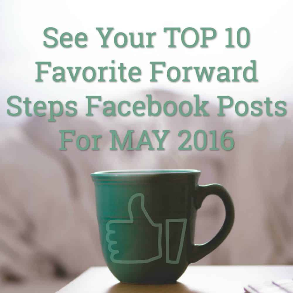 See your favorite Top 10 May 2016 Facebook Posts From Forward Steps #forwardsteps http://www.forwardstepsblog.com/top-10-may-2016-facebook-posts