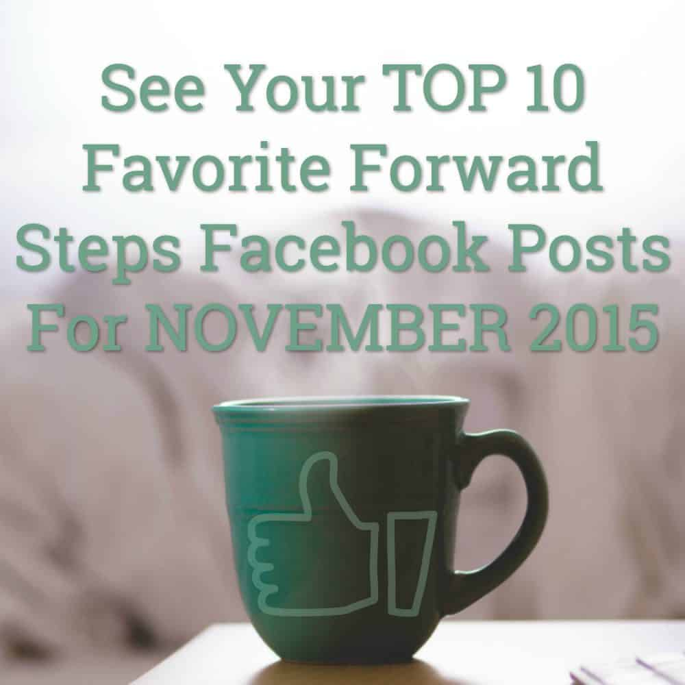 See your favorite Top 10 November 2015 Facebook Posts From Forward Steps #forwardsteps http://www.forwardstepsblog.com/top-10-november-2015-facebook-posts